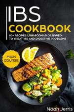 Ibs Cookbook: Main Course - 80+ Recipes Low-Fodmap Designed to Treat Ibs and Digestive Problems (Celiac Disease Effective Approach)