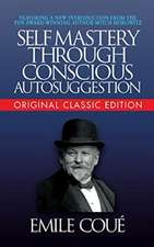 Self-Mastery Through Conscious Autosuggestion (Original Classic Edition)