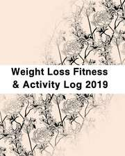 Weight Loss, Fitness and Activity Log 2019: With Coloring Book Feature for Getting and Staying Fit