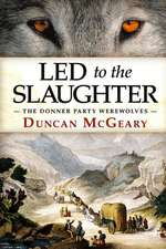 Led to the Slaughter: The Donner Party Werewolves: A Virginia Reed Adventure