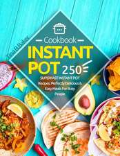 Instant Pot Cookbook: 250 Superfast Instant Pot Recipes, Perfectly Delicious & Easy Meals for Busy People