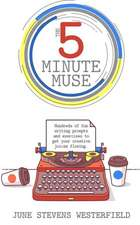 The 5-Minute Muse: Hundreds of Fun Writing Prompts & Exercises