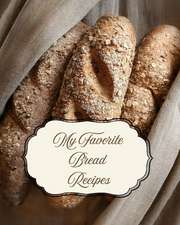My Favorite Bread Recipes: Room for 150 Recipes for the Staff of Life
