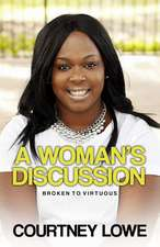 A Woman's Discussion: Broken to Virtuous