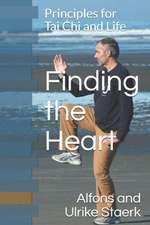Finding the Heart: Principles for Tai Chi and Life