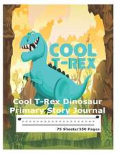 Cool T-Rex Dinosaur - Primary Story Journal: Dotted Midline and Picture Space Grades K-2 School Exercise Book 150 Story Pages Kids Dinosaur Compositio