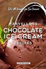 Marvellous Chocolate Ice Cream Recipes: Let