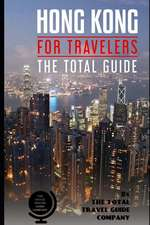 Hong Kong for Travelers. the Total Guide: The Comprehensive Traveling Guide for All Your Traveling Needs.