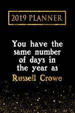 2019 Planner: You Have the Same Number of Days in the Year as Russell Crowe: Russell Crowe 2019 Planner
