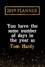 2019 Planner: You Have the Same Number of Days in the Year as Tom Hardy: Tom Hardy 2019 Planner