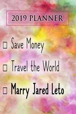 2019 Planner: Save Money, Travel the World, Marry Jared Leto: Jared Leto 2019 Planner