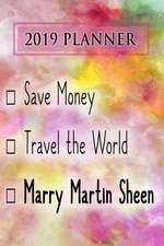 2019 Planner: Save Money, Travel the World, Marry Martin Sheen: Martin Sheen 2019 Planner