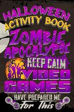 Halloween Activity Book Zombie Apocalypse Keep Calm Video Games Have Prepared Me for This: Halloween Book for Kids with Notebook to Draw and Write