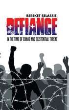 Defiance: In the Time of Chaos and Existential Threat