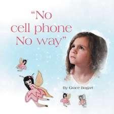 """""""No Cell Phone No Way"""""""