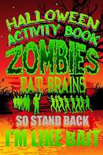 Halloween Activity Book Zombies Eat Brains So Stand Back I'm Like Bait: Halloween Book for Kids with Notebook to Draw and Write