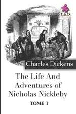 The Life and Adventures of Nicholas Nickleby - Tome I