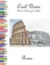 Cool Down - Livre Á Colorier Pour Adultes: Rome