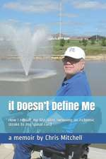 It Doesn't Define Me: How I Rebuilt My Life After Surviving an Ischemic Stroke to My Spinal Cord