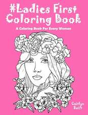 Ladies First Coloring Book: A Coloring Book for Women