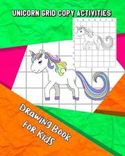 Unicorn Grid Copy Activities: Drawing and Coloring Book for Kids (Education Game for Children)