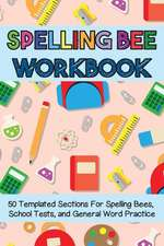 Spelling Bee Workbook: 50 Templated Sections for Spelling Bees, School Tests, and General Word Practice