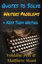 Quotes to Solve Writers' Problems & Keep Them Writing: A collection of quotes and notes on writing, writers' block, rejection and why writers continue