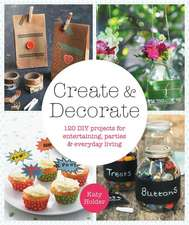 Create & Decorate:  120 DIY Projects for Parties, Entertaining and Everyday Living