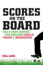 Scores on the Board: The 5–Part System for Building Skills, Teams and Businesses
