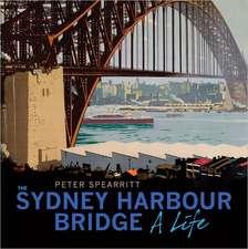 The Sydney Harbour Bridge:  A Life