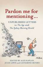 Pardon Me for Mentioning . . .:  Unpublished Letters from the Age and the Sydney Morning Herald