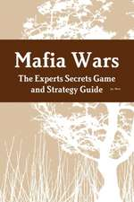 Mafia Wars: The Experts Secrets Game and Strategy Guide