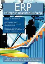 Erp - Enterprise Resource Planning: High-Impact Strategies - What You Need to Know: Definitions, Adoptions, Impact, Benefits, Maturity, Vendors