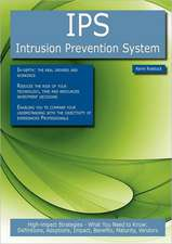 Ips - Intrusion Prevention System: High-Impact Strategies - What You Need to Know: Definitions, Adoptions, Impact, Benefits, Maturity, Vendors