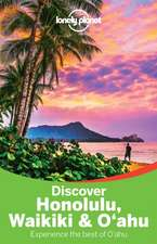 Lonely Planet Discover Honolulu, Waikiki & Oahu:  How They Were Made & Why They Are Amazing