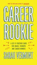 Career Rookie: A Get-It-Together Guide for Grads, Students and Career Newbies