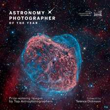 Astronomy Photographer of the Year:  Prize-Winning Images by Top Astrophotographers