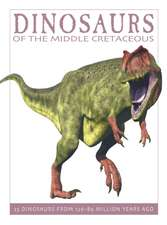 Dinosaurs of the Middle Cretaceous:  25 Dinosaurs from 126--89 Million Years Ago