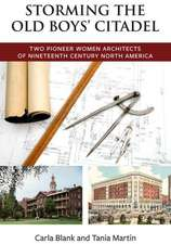 Storming the Old Boys' Citadel:  Two Pioneer Women Architects of Nineteenth Century North America