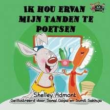 Ik hou ervan mijn tanden te poetsen: bilingual dutch, english kids books