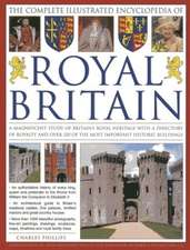 The Complete Illustrated Encyclopedia of Royal Britain:  A Magnificent Study of Britains's Royal Heritage with a Directory of Royalty and Over 120 of t