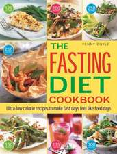 The Fasting Diet Cookbook:  Ultra-Low Calorie Recipes to Make Fast Days Feel Like Food Days