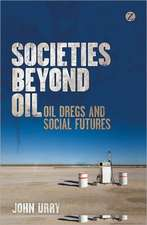 Societies beyond Oil: Oil Dregs and Social Futures