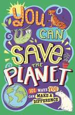 You Can Save the Planet: 101 Ways You Can Make a Difference