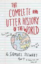 The Complete and Utter History of the World According to Samuel Stewart Aged 9