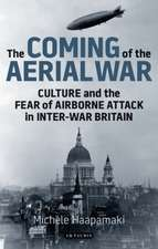 The Coming of the Aerial War: Culture and the Fear of Airborne Attack in Inter-War Britain
