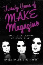 Twenty Years of MAKE Magazine: Back to the Future of Women's Art