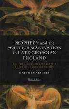 Prophecy and the Politics of Salvation in Late Georgian England: The Theology and Apocalyptic Vision of Joanna Southcott