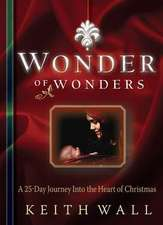 Wonder of Wonders:  A 25-Day Journey Into the Heart of Christmas
