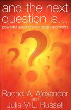 And the Next Question Is - Powerful Questions for Sticky Moments